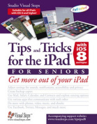 Tips and Tricks for the iPad with IOS 8 and Higher for Seniors (Also for IOS 9)