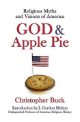 God & Apple Pie  : Religious Myths and Visions of America