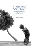 Stress and Your Health Stress and Your Health