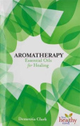 Aromatherapy Essential Oils for Healing