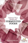 Enhance Your Health with Fermented Foods