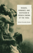 Rogues, Romance, and Exoticism in French Cinema of the 1930s