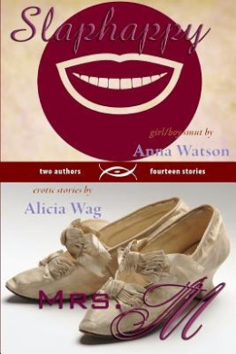 Slaphappy: Girl/Boy Smut & Mrs. M: A Book of Erotic Stories