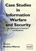 Case Studies in Information Warfare and Security for Researchers, Teachers and Students