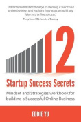 12 Startup Success Secrets - Mindset and Strategies Workbook for Building a Successful Online Business