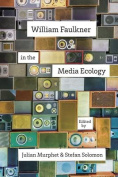 William Faulkner in the Media Ecology (Southern Literary Studies