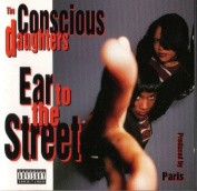 CONSCIOUS DAUGHTERS  Ear To The Street