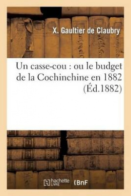 Un Casse-Cou: Ou Le Budget de La Cochinchine En 1882 (Sciences Sociales)