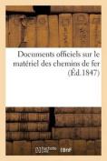 Documents Officiels Sur Le Materiel Des Chemins de Fer (Ed.1847) = Documents Officiels Sur Le Mata(c)Riel Des Chemins de Fer  [FRE]