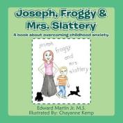 Joseph, Froggy& Mrs. Slattery  : A Book about Overcoming Childhood Anxiety.