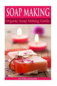 Soap Making: Soap Making for Beginners