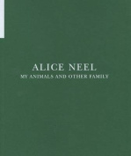Alice Neel - My Animals and Other Family