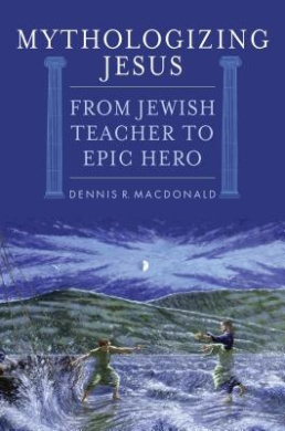 Mythologizing Jesus: From Jewish Teacher to Epic Hero
