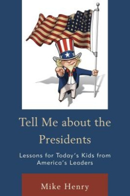 Tell Me about the Presidents: Lessons for Today's Kids from America's Leaders