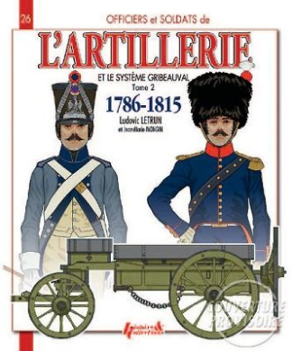 French Artillery and the Gribeauval System: Volume 2: 1786-1815