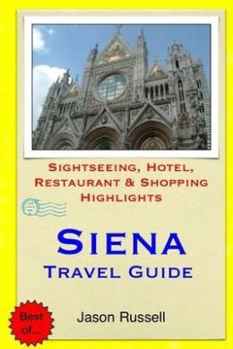 Siena Travel Guide: Sightseeing, Hotel, Restaurant & Shopping Highlights