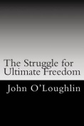 The Struggle for Ultimate Freedom