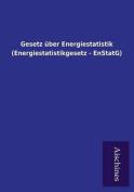 Gesetz Uber Energiestatistik  [GER]