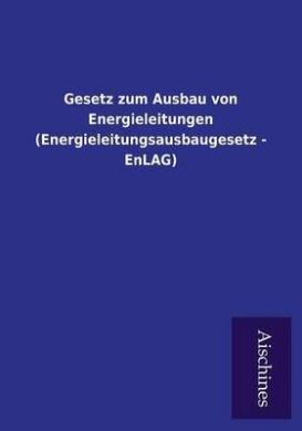 Gesetz Zum Ausbau Von Energieleitungen (Energieleitungsausbaugesetz - Enlag)