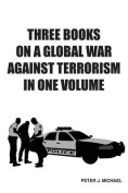 Three Books on a Global War Against Terrorism in One Volume
