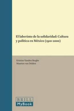 El laberinto de la solidaridad: Cultura y politica en Mexico (1910-2000) (Foro Hispanico)