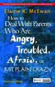How to Deal with Parents Who are Angry, Troubled, Afraid, or Just Plain Crazy