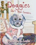 Doggies Don't Wear Sweaters