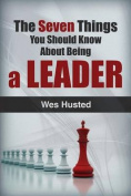 The Seven Things You Should Know about Being a Leader