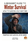 A Beginner's Guide to Winter Survival - How to Survive Cold Weather