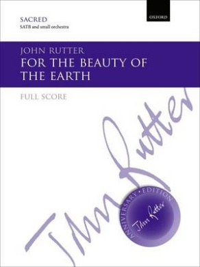 For the beauty of the earth: Full score (John Rutter Anniversary Edition)