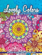 Lovely Colors & Beautiful Patterns  : Detailed Designs Adult Coloring Book