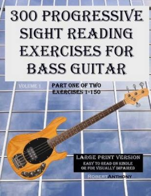 300 Progressive Sight Reading Exercises for Bass Guitar Large Print Version: Part One of Two, Exercises 1-150