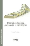 Un Mar de Liquidez Que Ahoga El Capitalismo [Spanish]
