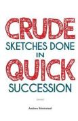 Crude Sketches Done in Quick Succession