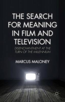 The Search for Meaning in Film and Television: Disenchantment at the Turn of the Millennium