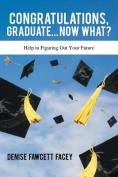Congratulations Graduate Now What?