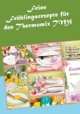Feine Fruhlingsrezepte Fur Den Thermomix Tm5