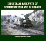 Industrial Railways of Southern England in Colour