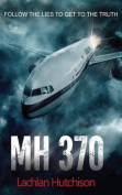 Mh370 - Follow the Lies to Get to the Truth