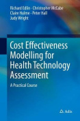 Cost Effectiveness Modelling for Health Technology Assessment