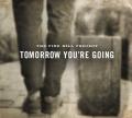 Tomorrow You're Going [Digipak]