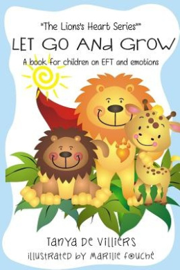 Let Go and Grow.: Kids and Emotional Freedom Techniques