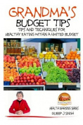 Grandma's Budget Tips - Tips and Techniques for Healthy Eating Within a Limited