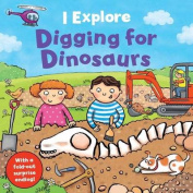 Digging for Dinosaurs (I Explore) [Board book]