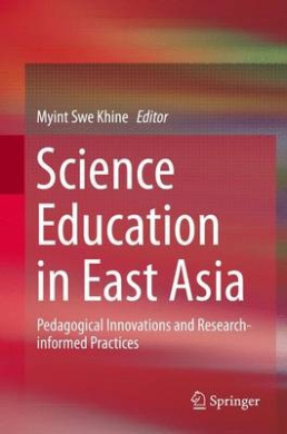 Science Education in East Asia: Pedagogical Innovations and Research-Informed Practices: 2015