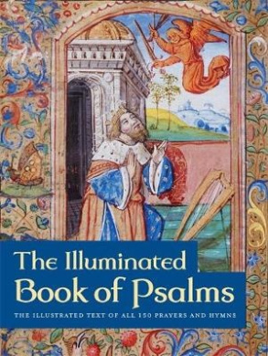 The Illuminated Book of Psalms: The Illustrated Text of All 150 Prayers and Hymns