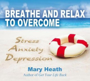 Breathe and Relax to Overcome Stress Anxiety Depression [Audio]