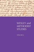 Wesley and Methodist Studies, Volume 6