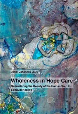 Wholeness in Hope Care: On Nurturing the Beauty of the Human Soul in Spiritual Healing