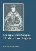 Die Regierende Konigin - Elisabeth I. Von England